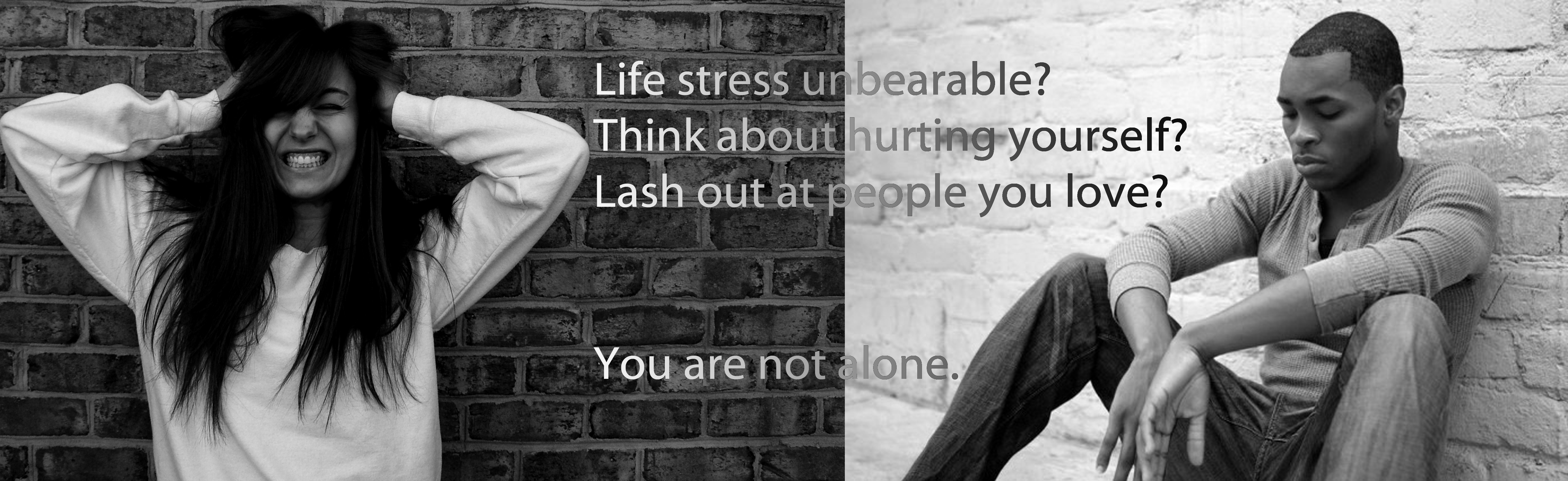 Life stress unbearable? Think about hurting yourself? Lash out at people you love? You are not alone.
